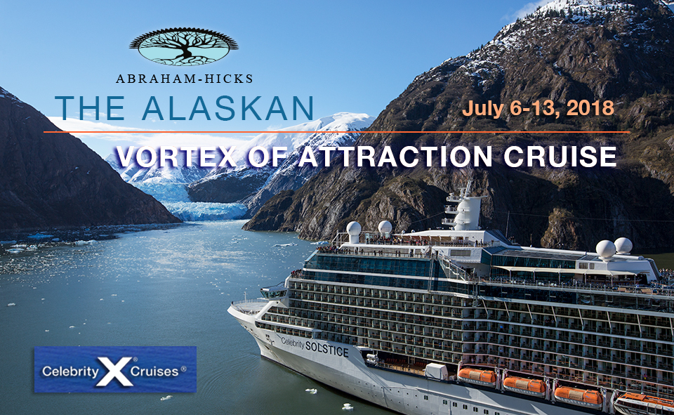 Abraham Hicks Alaskan Vortex Of Attraction Cruise Cruise 2018